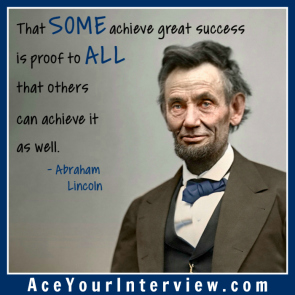 1 Abraham Lincoln Quote Victoria LoCascio Ace Your Interview Job LinkedIn Profile The some achieve great success is proof to all