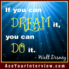 11 Walt Disney Quote Victoria LoCascio Ace Your Interview Job LinkedIn Profile If you can dream it you can do it