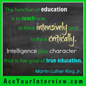 15 Martin Luther King Quote Victoria LoCascio Ace Your Interview Job LinkedIn Profile The function of education is to teach one to think intensively and to think critically