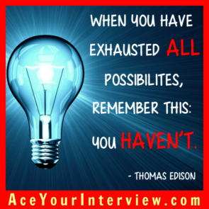17 Thomas Edison Quote Victoria LoCascio Ace Your Interview Job LinkedIn Profile When you have exhausted all possibilities remember this you haven't