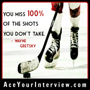 22 Wayne Gretsky Quote Victoria LoCascio Ace Your Interview Job LinkedIn Profile You miss 100% of the shots you don't take