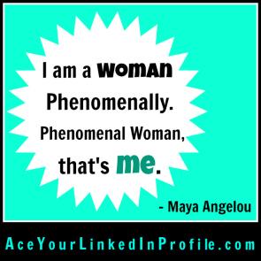 30 Maya Angelou Quote Victoria LoCascio Ace Your Interview Job LinkedIn Profile I am a woman phenomenally phenomenal woman that's me