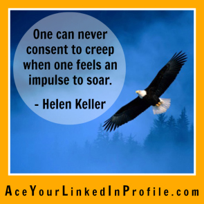 32 Helen Keller Quote Victoria LoCascio Ace Your Interview Job LinkedIn Profile One can never consent to creep when one feels an impulse to soar