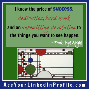 33 Frank Lloyd Wright Quote Victoria LoCascio Ace Your Interview Job LinkedIn Profile I know the price of success dedication hard work and an unremitting devotion to the things you want to see happen