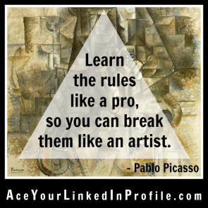 34 Pablo Picasso Quote Victoria LoCascio Ace Your Interview Job LinkedIn Profile Learn the rules like a pro so you can break them like an artist