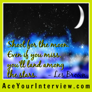 41 Les Brown Quote Victoria LoCascio Ace Your Interview Job LinkedIn Profile Shoot for the moon even if you miss you'll land among the stars