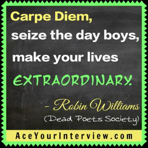42 Robin Williams Quote Victoria LoCascio Ace Your Interview Job LinkedIn Profile Dead Poets Society Carpe Diem seize the day boys make your lives extraordinary