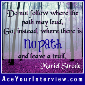 45 Muriel Strode Quote Victoria LoCascio Ace Your Interview Job LinkedIn Profile Do not follow where the path may lead go instead where there is no path and leave a trail