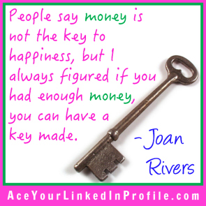50 Joan Rivers Quote Victoria LoCascio Ace Your Interview Job LinkedIn Profile People say money is not the key to happiness