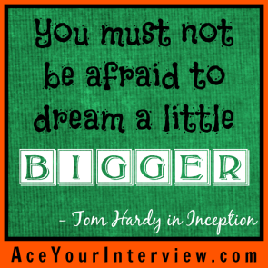 51 Inception Tom Hardy Quote Victoria LoCascio Ace Your Interview Job LinkedIn Profile You must not be afraid to dream a little bigger