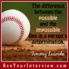 54 Tommy Lasorda Quote Victoria LoCascio Ace Your Interview Job LinkedIn Profile The difference between the possible and the impossible lies