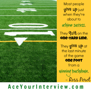 6 Ross Perot Quote Victoria LoCascio Ace Your Interview Job LinkedIn Profile Football Most people give up just when they're about to achieve success