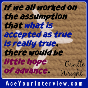 70 Orville Wright Brothers Quote Victoria LoCascio Ace Your Interview Job LinkedIn Profile If we all worked on the assumption that what is accepted