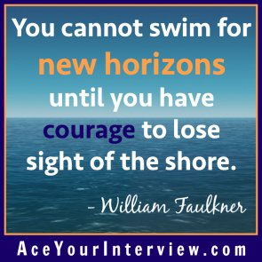 72 William Faulkner Quote Victoria LoCascio Ace Your Interview Job LinkedIn Profile You cannot swim for new horizons until you have