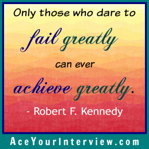 78 Robert F. Kennedy Quote Victoria LoCascio Ace Your Job Interview LinkedIn Profile Only those who dare to fail greatly can ever achieve greatly