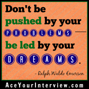 80A Ralph Waldo Emerson Quote Victoria LoCascio Ace Your Interview Job LinkedIn Profile Don't be pushed by your problems be led by your dreams