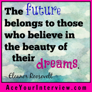 81 Eleanor Roosevelt Quote Victoria LoCascio Ace Your Interview Job LinkedIn Profile The future belongs to those who believe in the beauty of their dreams