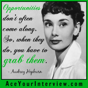 82 Audrey Hepburn Quote Victoria LoCascio Ace Your Interview Job LinkedIn Profile Opportunities don't often come along So when they do you have to grab them
