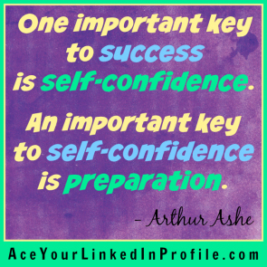 85 Arthur Ashe Quote Victoria LoCascio Ace Your Job Interview LinkedIn Profile An important key to success is self-confidence preparation