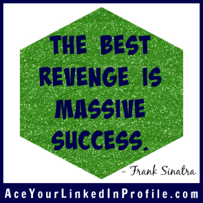 87 Frank Sinatra Quote Victoria LoCascio Ace Your Job Interview LinkedIn Profile The best revenge is massive success