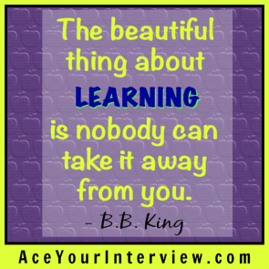88 BB King Quote Ace Your Job Interview LinkedIn Profile Victoria LoCascio The beautiful thing about learning is nobody can take it away from you