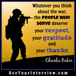 96 Charlie Baker Quote Victoria LoCascio The Aces Company Ace Your Job Interview LinkedIn Profile Whatever you think about the war the people who serve deserve your respect your gratitude and your thanks