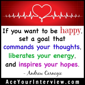 119 Andrew Carnegie Quote Victoria LoCascio Ace Your Interview LinkedIn Profile The Aces Company If you want to be happy set a goal that commands your thoughts liberates your energy and inspires your hopes