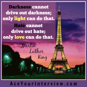 131 Martin Luther King Quote Paris France Victoria LoCascio Ace Your Interview LinkedIn Profile The Aces Company Darkness cannot drive out darkness only light can do that hate cannot drive out hate only love can do that
