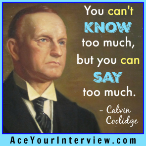 145 Calvin Coolidge Quote 1:5:33 Victoria LoCascio Ace Your Interview LinkedIn Profile The Aces Company You can't know too much but you can say too much