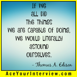 158 Thomas Edison Quote Victoria LoCascio Ace Your Interview LinkedIn Profile The Aces Company If we all did the things we are capable of doing we would literally astound ourselves