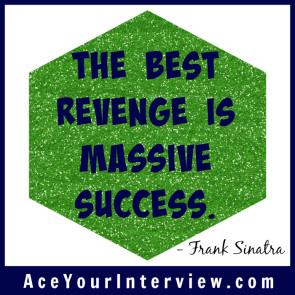 87a INTERVIEW Frank Sinatra Quote Victoria LoCascio Ace Your Job Interview LinkedIn Profile The best revenge is massive success
